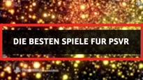 Top 10 - Die besten Spiele für PSVR